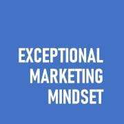 Exceptional Marketign Mindset