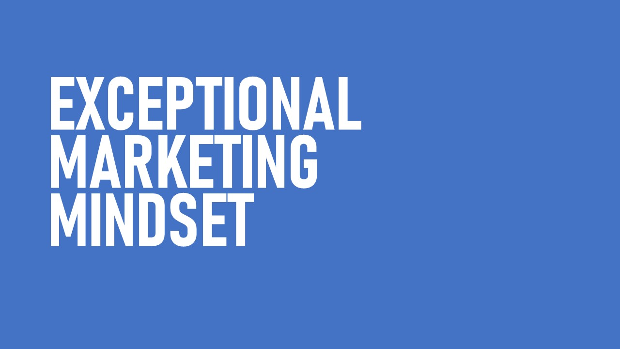 Exceptional Marketing Mindset